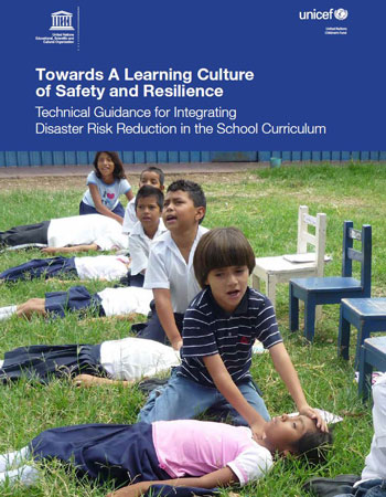 Towards a Learning Culture of Safety & Resilience: Technical Guidance for Integrating Disaster Risk Reduction in the School Curriculum